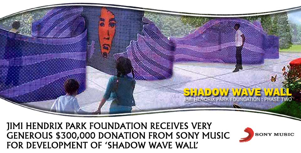 JIMI HENDRIX PARK: PHASE 2 DEVELOPMENT IS FULLY FUNDED FOLLOWING GENEROUS $300,000 DONATION BY SONY MUSIC